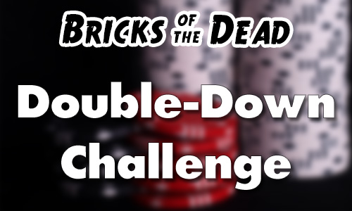 Bricks of the Dead Double-Down Challenge